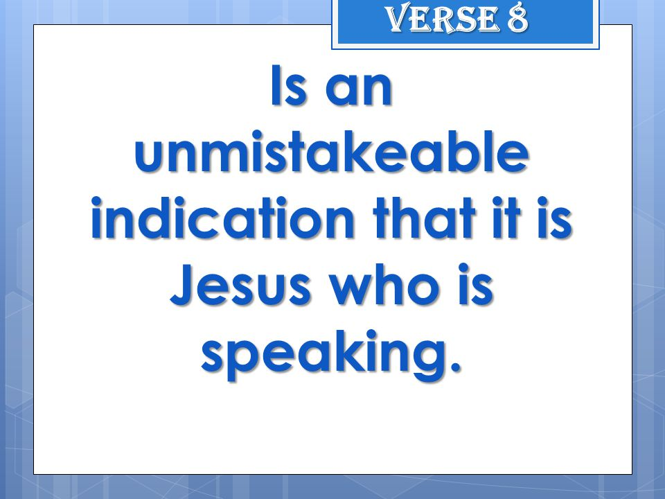 Is an unmistakeable indication that it is Jesus who is speaking. Verse 8