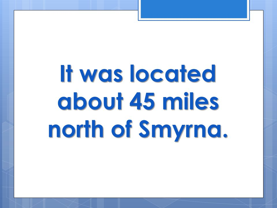 It was located about 45 miles north of Smyrna.