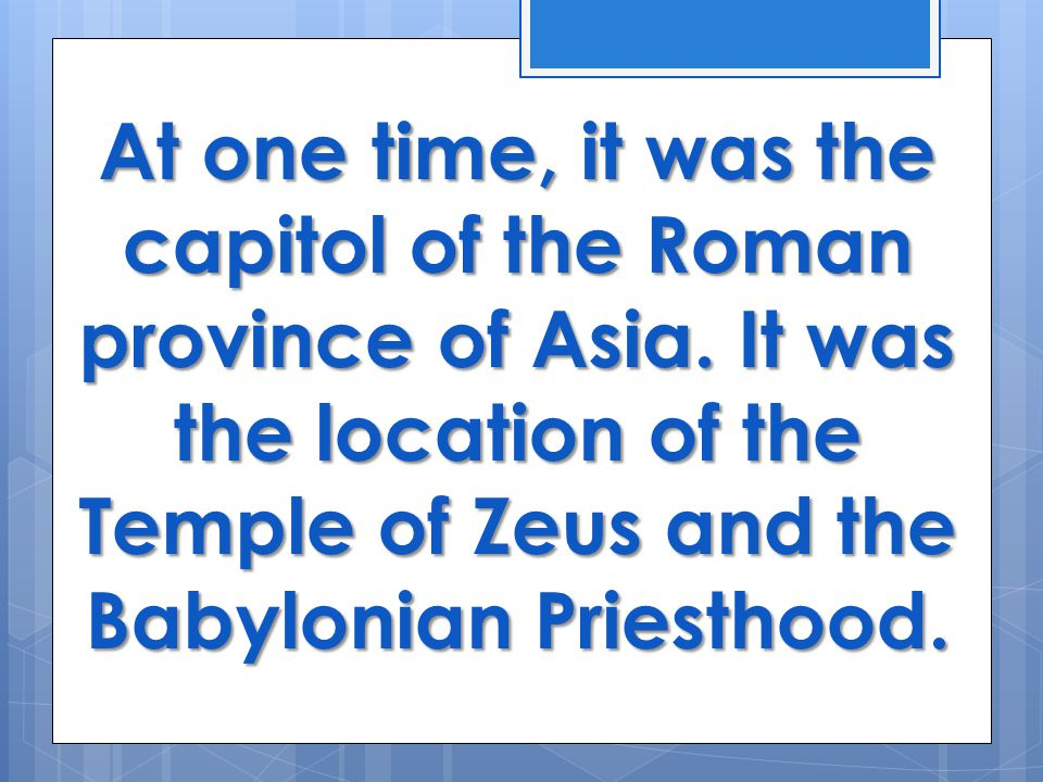 At one time, it was the capitol of the Roman province of Asia.