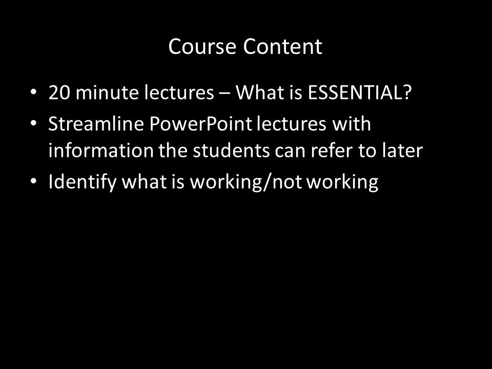 Course Content 20 minute lectures – What is ESSENTIAL.