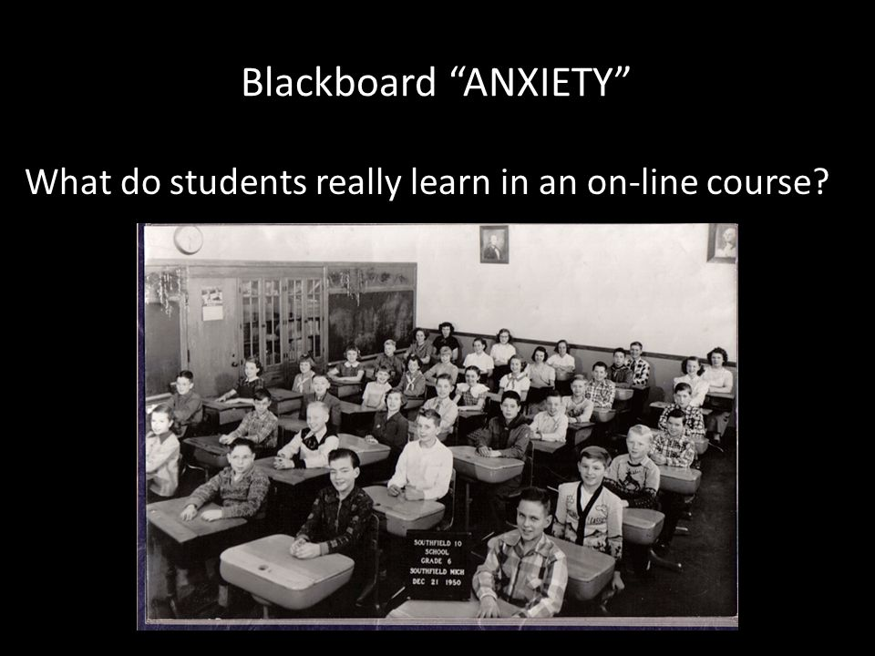 Blackboard ANXIETY What do students really learn in an on-line course