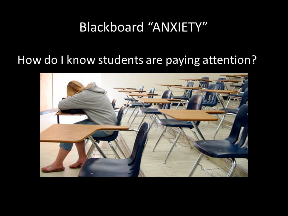 Blackboard ANXIETY How do I know students are paying attention