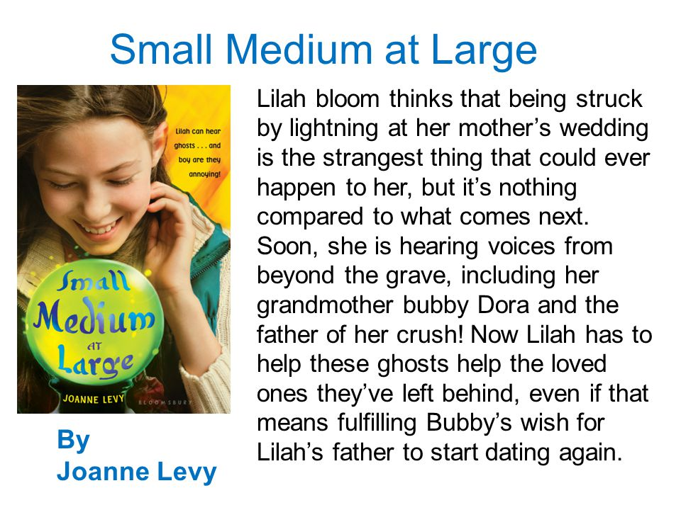 Small Medium at Large By Joanne Levy Lilah bloom thinks that being struck by lightning at her mothers wedding is the strangest thing that could ever happen to her, but its nothing compared to what comes next.