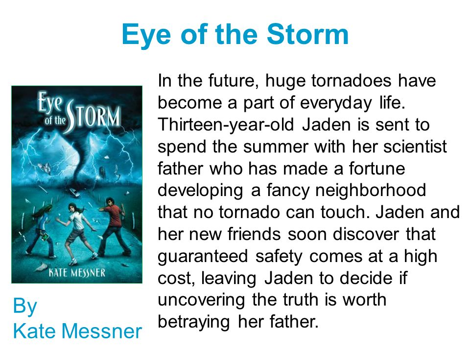Eye of the Storm By Kate Messner In the future, huge tornadoes have become a part of everyday life.