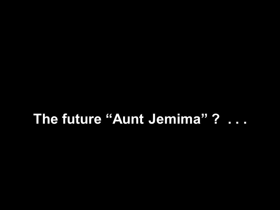 The future Aunt Jemima ...