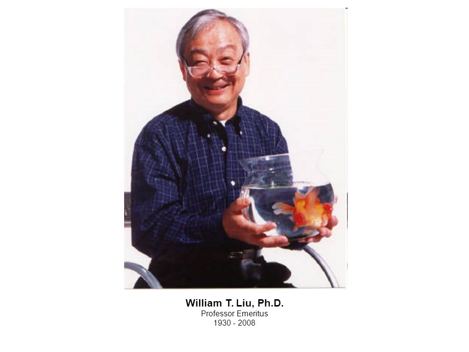 William T. Liu, Ph.D. Professor Emeritus 1930 - 2008