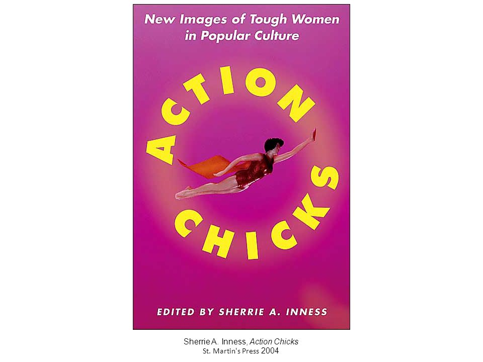 Sherrie A. Inness, Action Chicks St. Martin s Press 2004