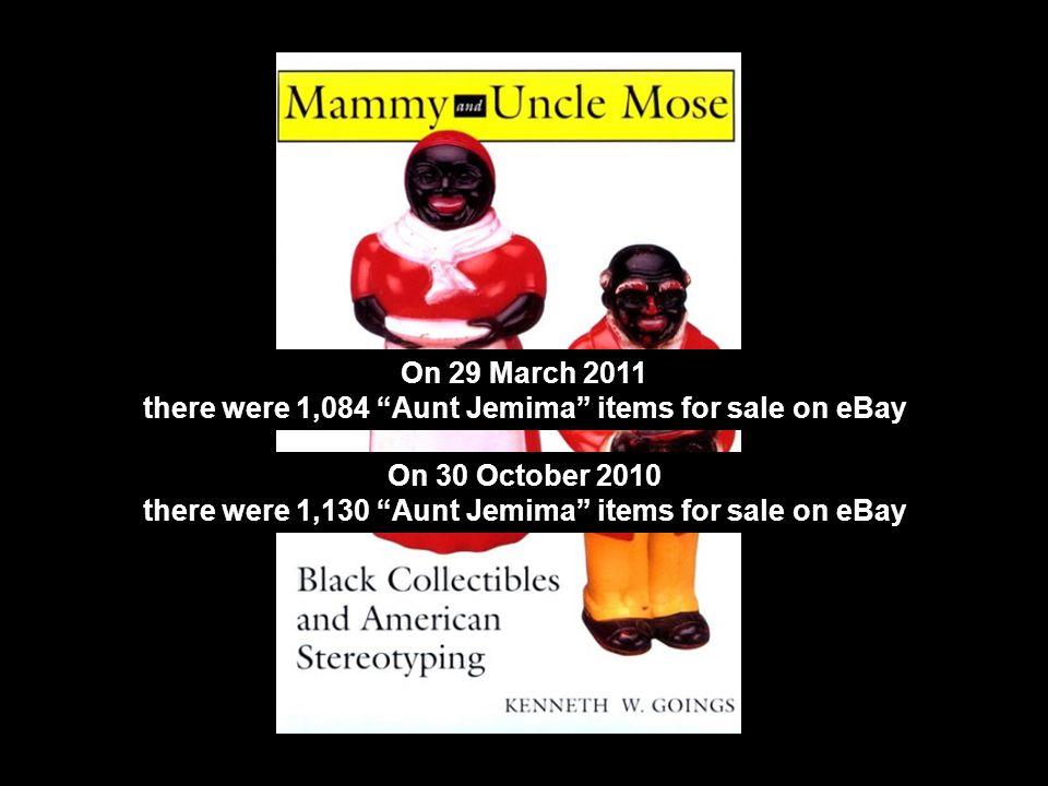 On 29 March 2011 there were 1,084 Aunt Jemima items for sale on eBay On 30 October 2010 there were 1,130 Aunt Jemima items for sale on eBay
