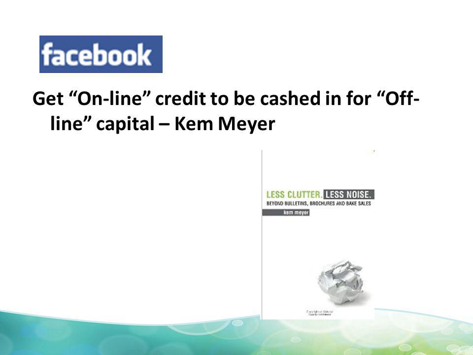 Get On-line credit to be cashed in for Off- line capital – Kem Meyer