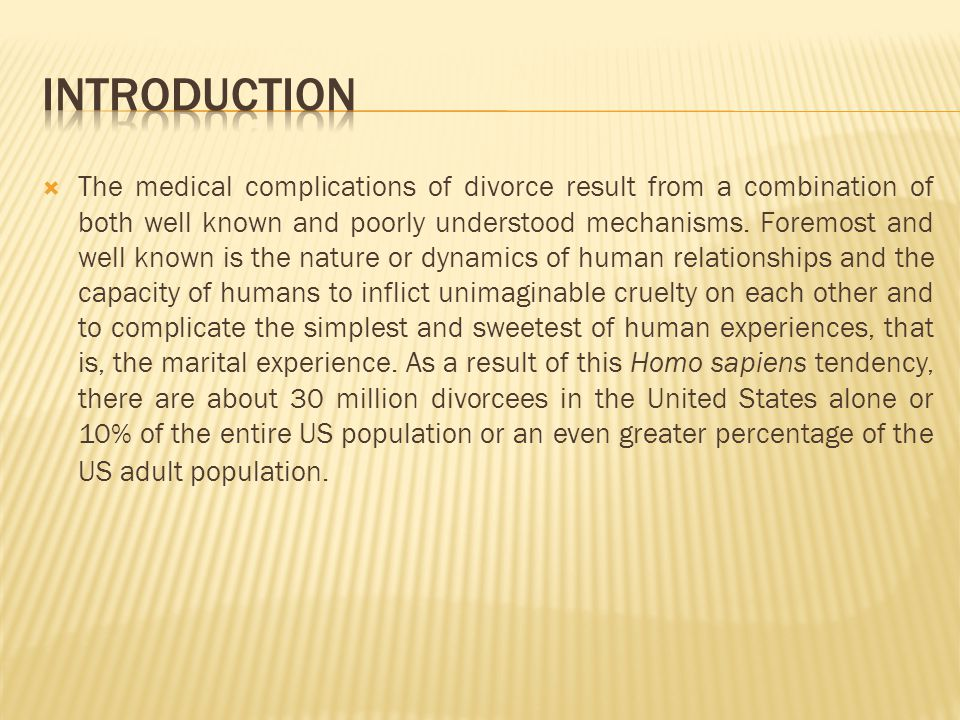 The medical complications of divorce result from a combination of both well known and poorly understood mechanisms.