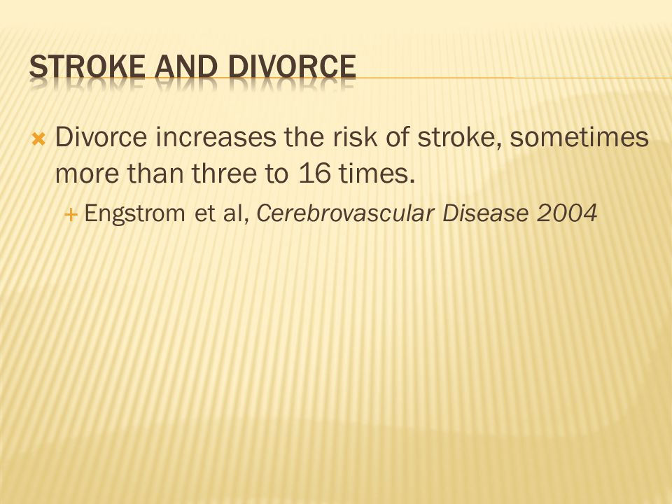 Divorce increases the risk of stroke, sometimes more than three to 16 times.