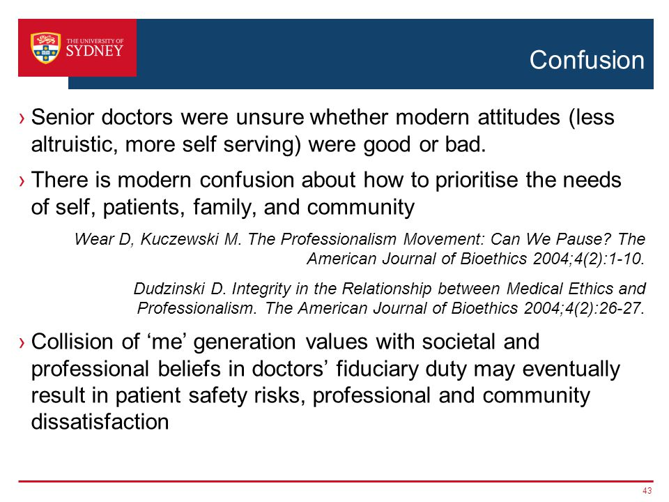 Confusion Senior doctors were unsure whether modern attitudes (less altruistic, more self serving) were good or bad.