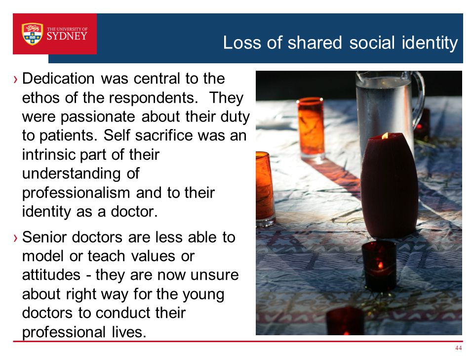 Loss of shared social identity Dedication was central to the ethos of the respondents.