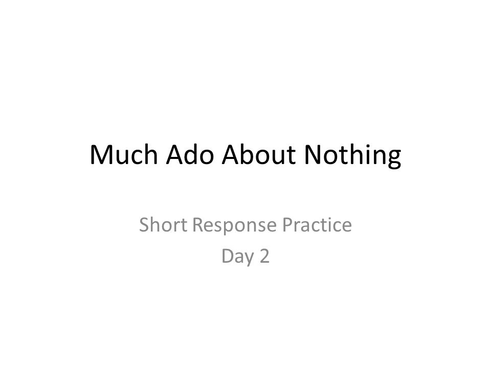 Much Ado About Nothing Short Response Practice Day 2
