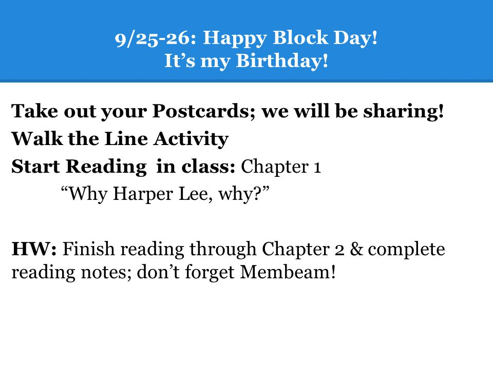 9/25-26: Happy Block Day. Its my Birthday. Take out your Postcards; we will be sharing.