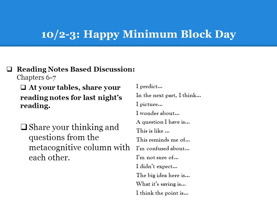 10/2-3: Happy Minimum Block Day Reading Notes Based Discussion: Chapters 6-7 At your tables, share your reading notes for last nights reading.