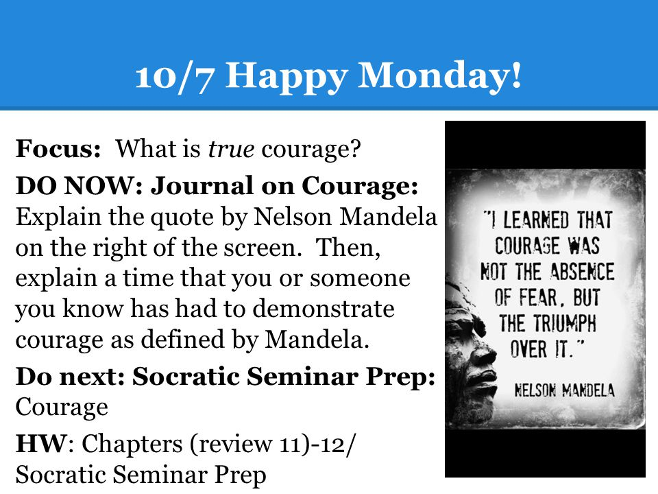 10/7 Happy Monday. Focus: What is true courage.