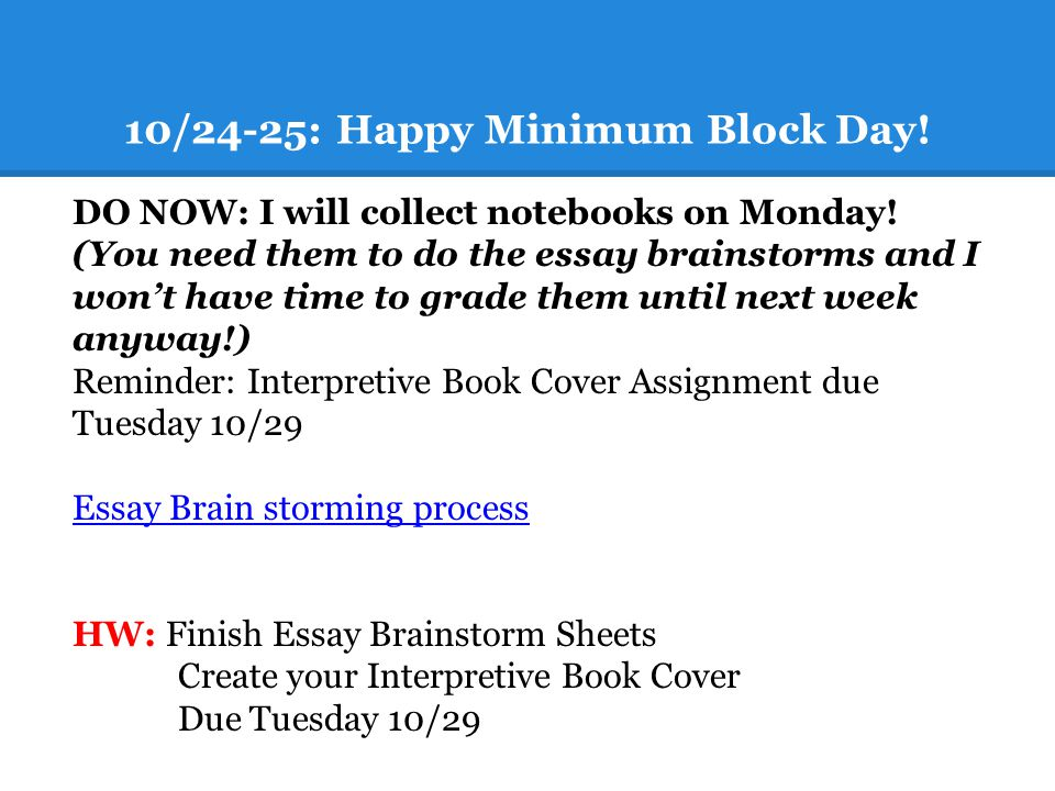 10/24-25: Happy Minimum Block Day. DO NOW: I will collect notebooks on Monday.