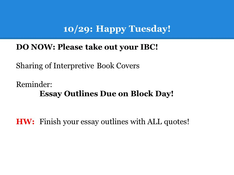 10/29: Happy Tuesday. DO NOW: Please take out your IBC.
