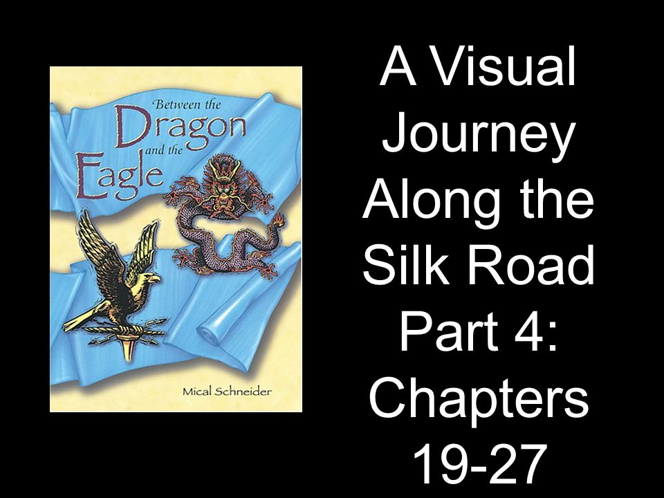 A Visual Journey Along the Silk Road Part 4: Chapters 19-27 Designed by Tamara Anderson Rundlett Middle School Concord, NH