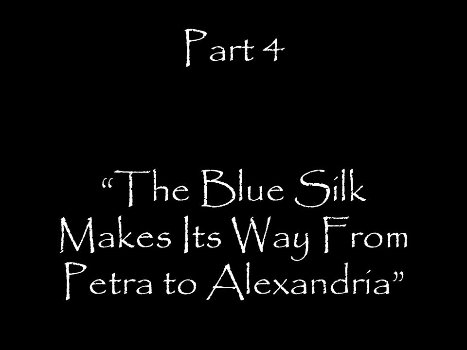 Part 4 The Blue Silk Makes Its Way From Petra to Alexandria