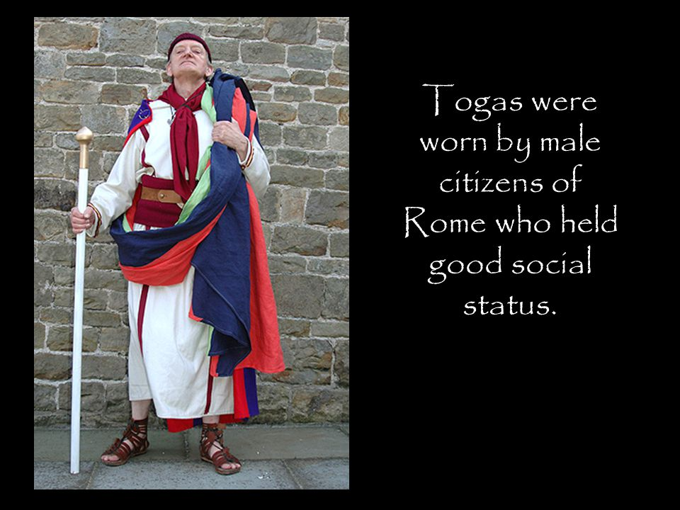 Togas were worn by male citizens of Rome who held good social status.