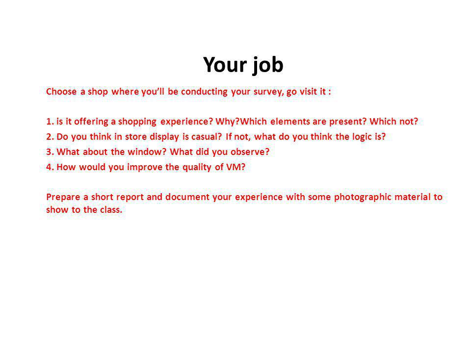 Choose a shop where youll be conducting your survey, go visit it : 1.