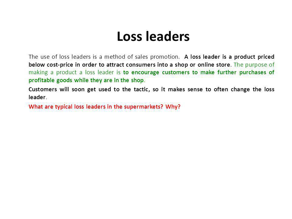Loss leaders The use of loss leaders is a method of sales promotion.