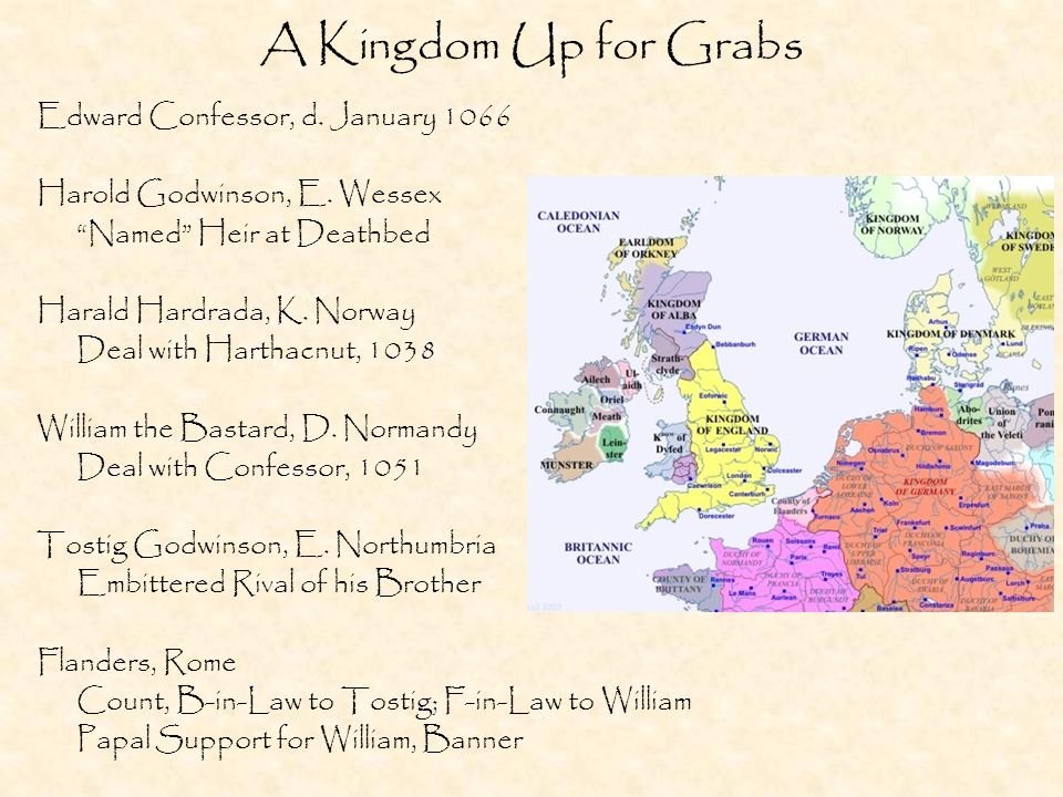 A Kingdom Up for Grabs Edward Confessor, d. January 1066 Harold Godwinson, E.