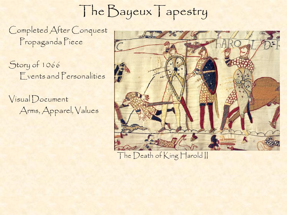 The Bayeux Tapestry Completed After Conquest Propaganda Piece Story of 1066 Events and Personalities Visual Document Arms, Apparel, Values The Death of King Harold II