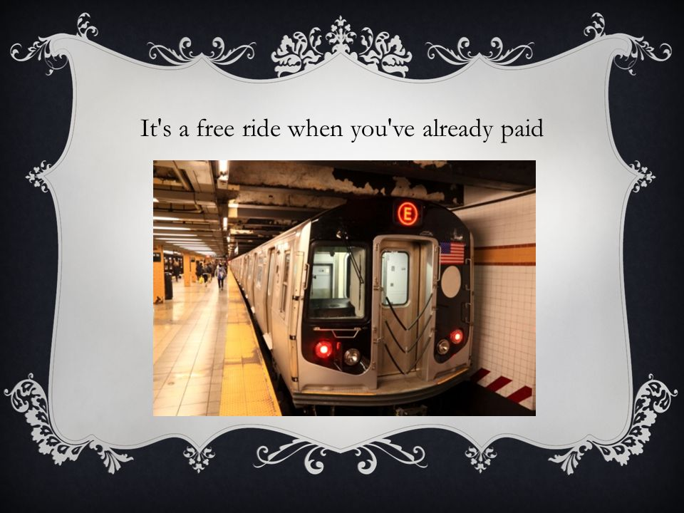 It s a free ride when you ve already paid