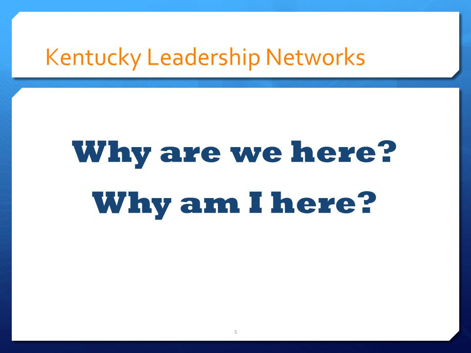 Kentucky Leadership Networks Why are we here Why am I here 1