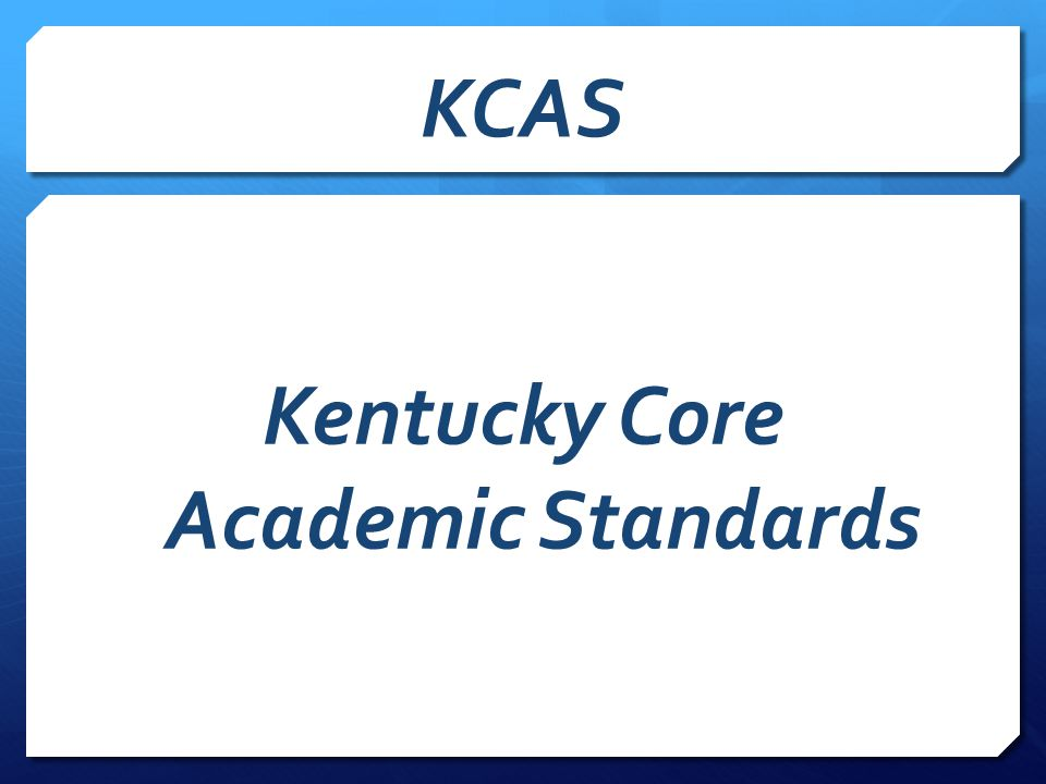 KCAS Kentucky Core Academic Standards