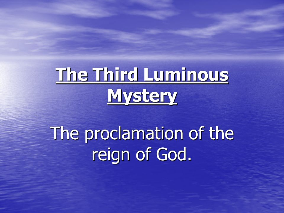 The Third Luminous Mystery The proclamation of the reign of God.