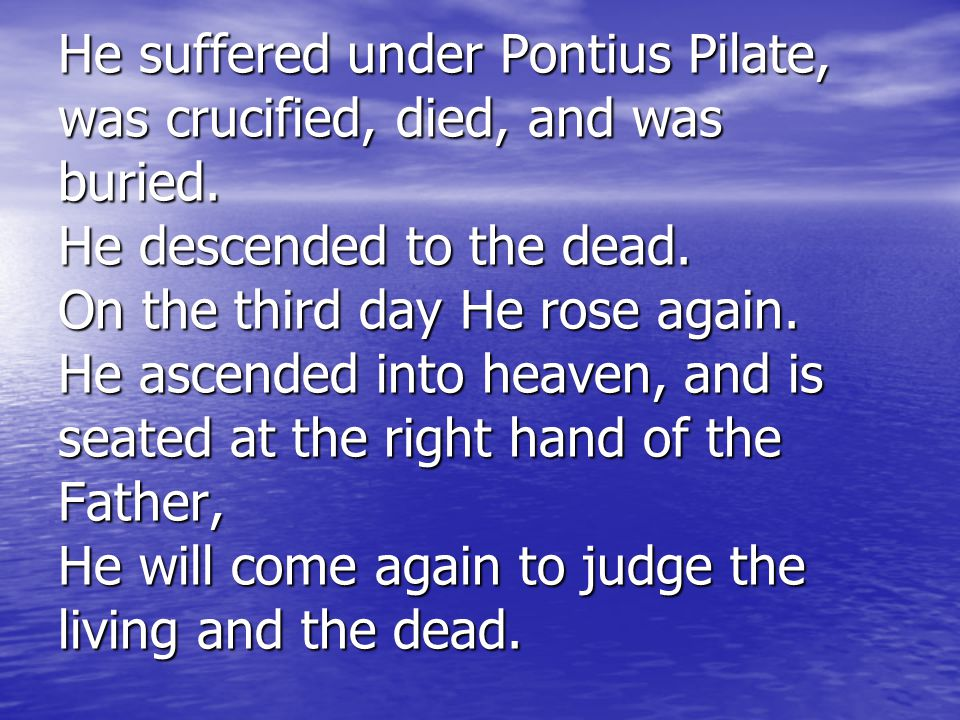He suffered under Pontius Pilate, was crucified, died, and was buried.