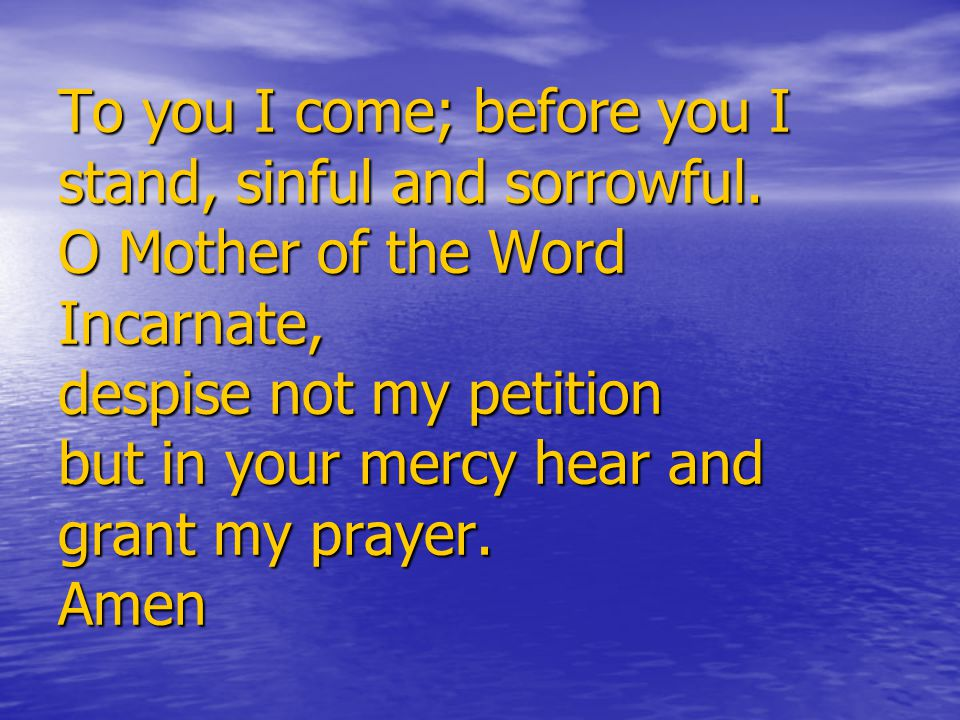 To you I come; before you I stand, sinful and sorrowful.