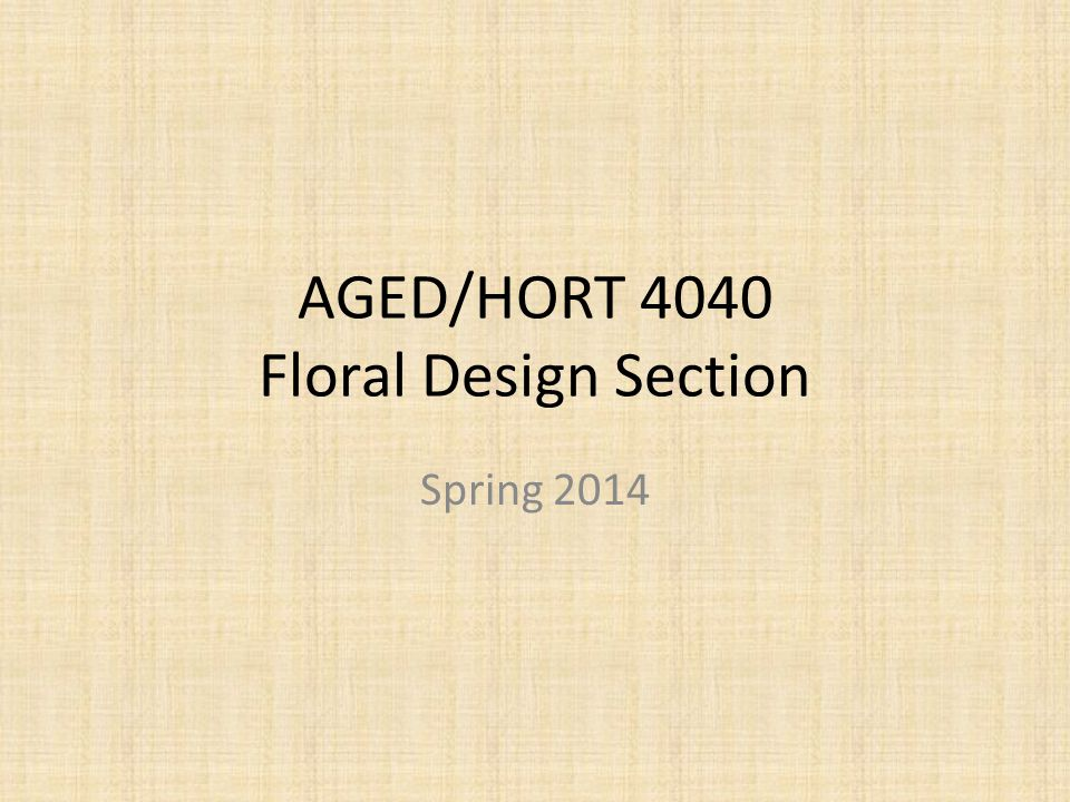 AGED/HORT 4040 Floral Design Section Spring 2014