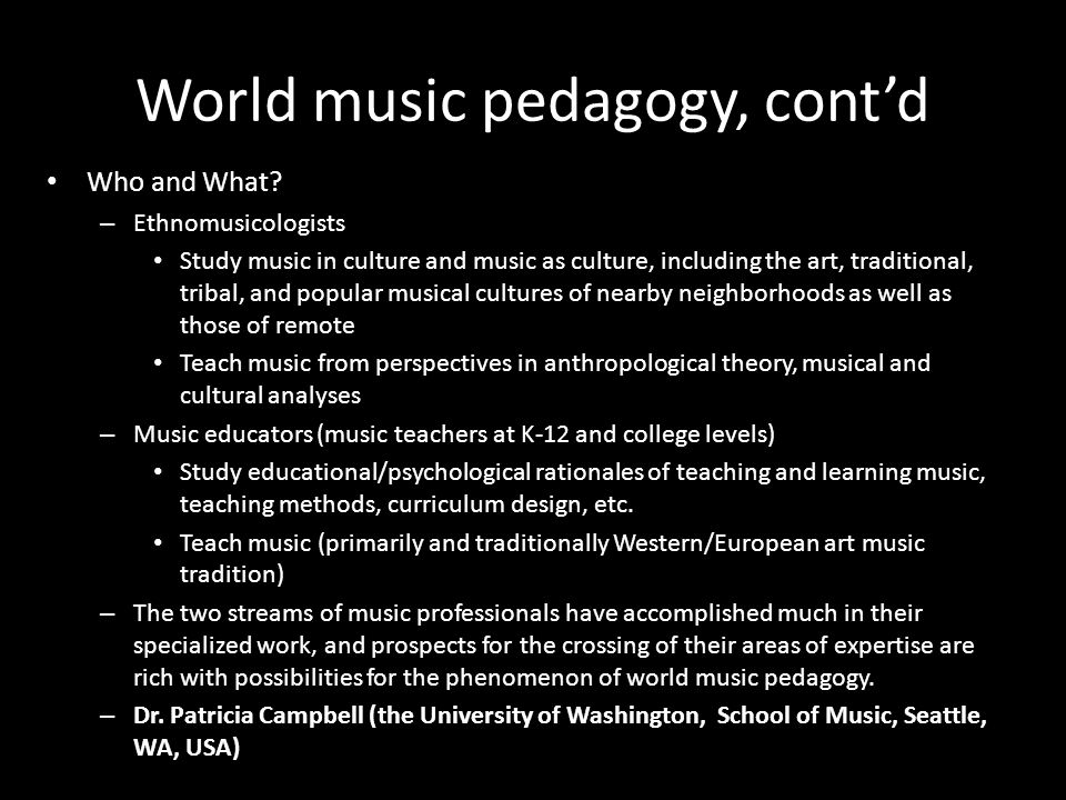 World music pedagogy, contd Who and What.