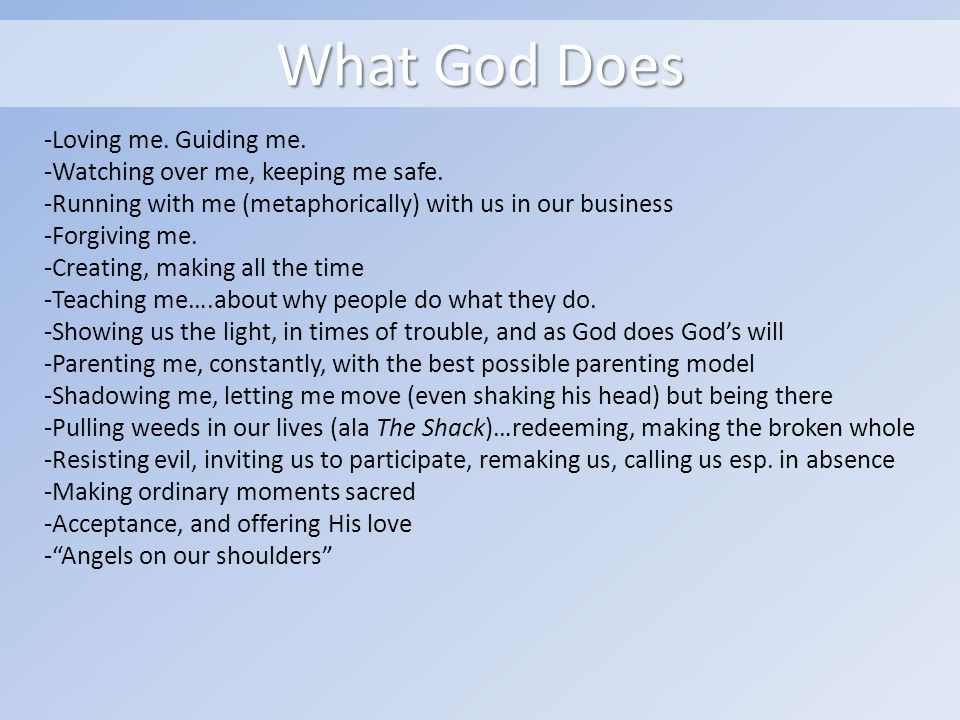 What God Does -Loving me. Guiding me. -Watching over me, keeping me safe.