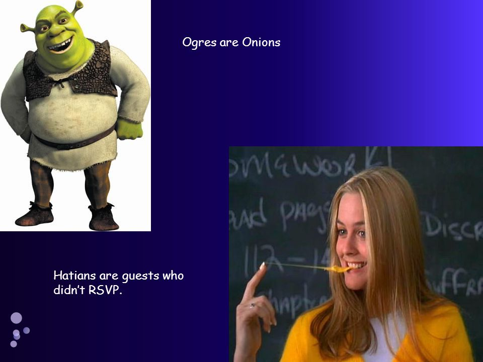 Ogres are Onions Hatians are guests who didnt RSVP.