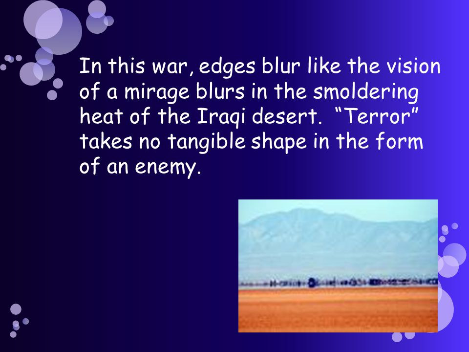 In this war, edges blur like the vision of a mirage blurs in the smoldering heat of the Iraqi desert.