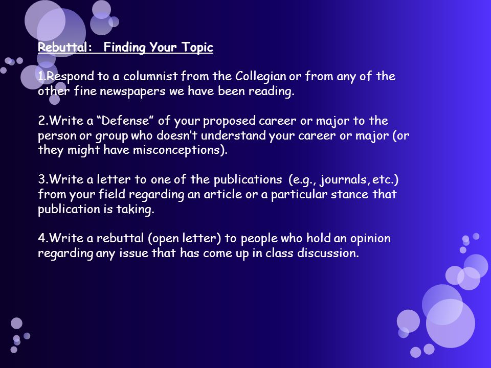 Rebuttal: Finding Your Topic 1.Respond to a columnist from the Collegian or from any of the other fine newspapers we have been reading.