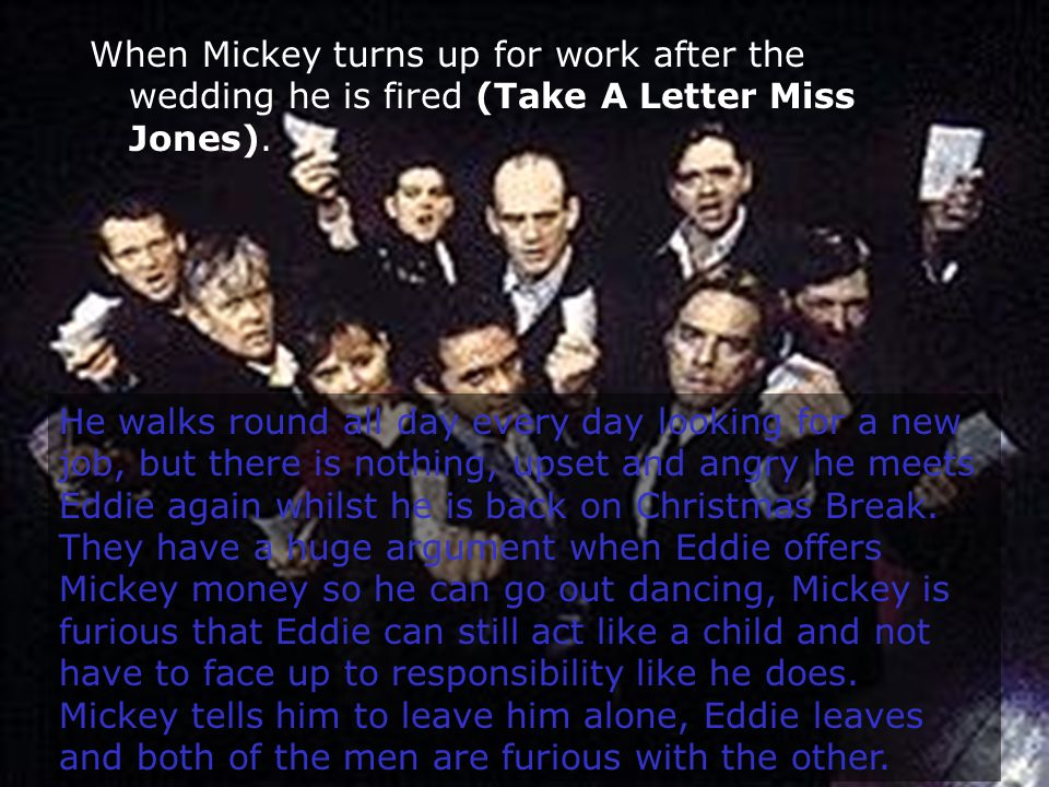 Copyright2006 www.englishteaching.co.uk When Mickey turns up for work after the wedding he is fired (Take A Letter Miss Jones).