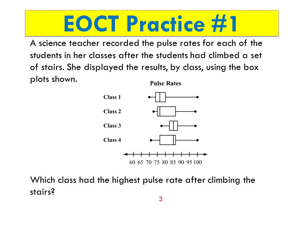 EOCT Practice #1 A science teacher recorded the pulse rates for each of the students in her classes after the students had climbed a set of stairs.