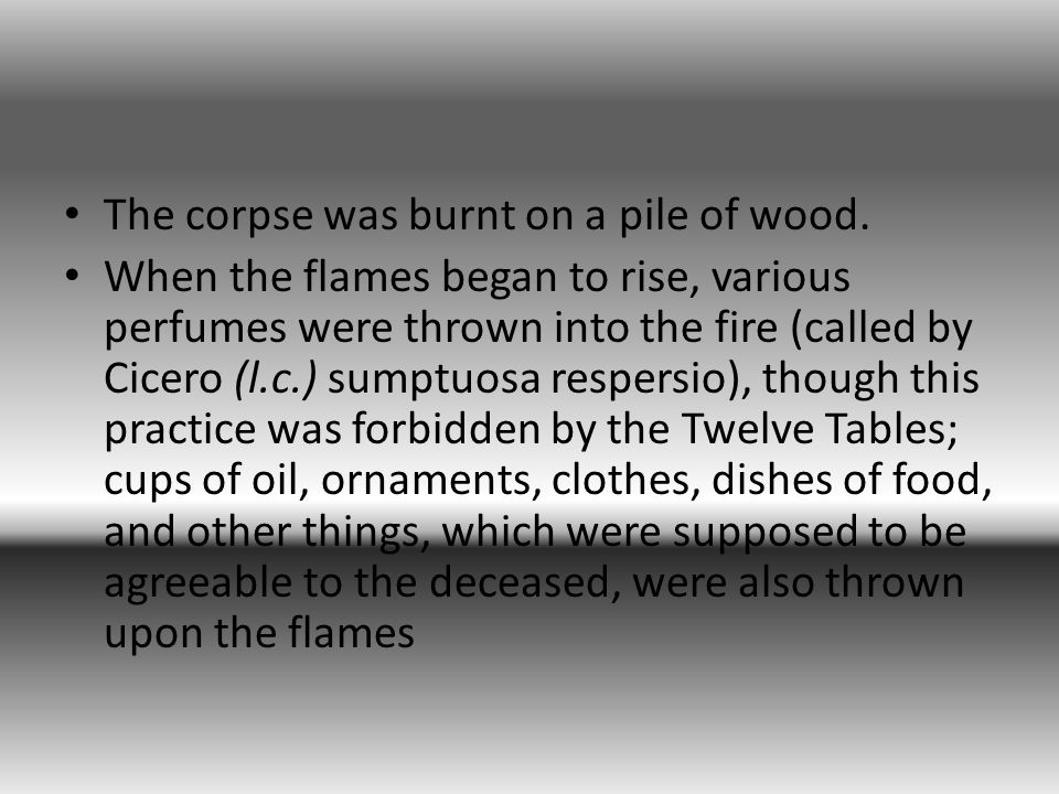 The corpse was burnt on a pile of wood.