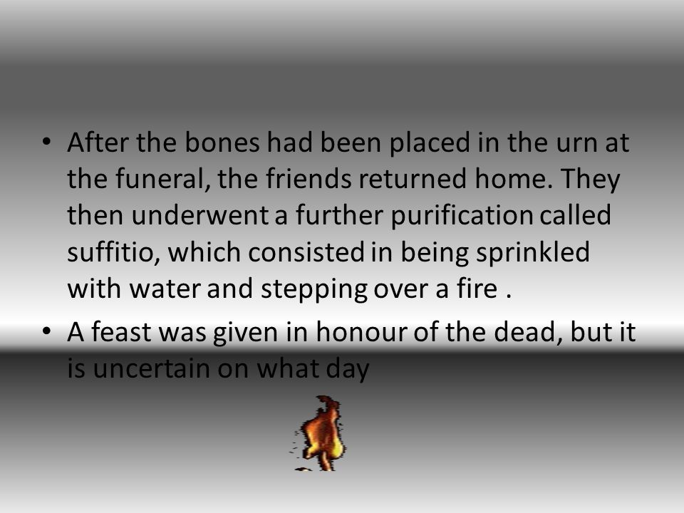 After the bones had been placed in the urn at the funeral, the friends returned home.
