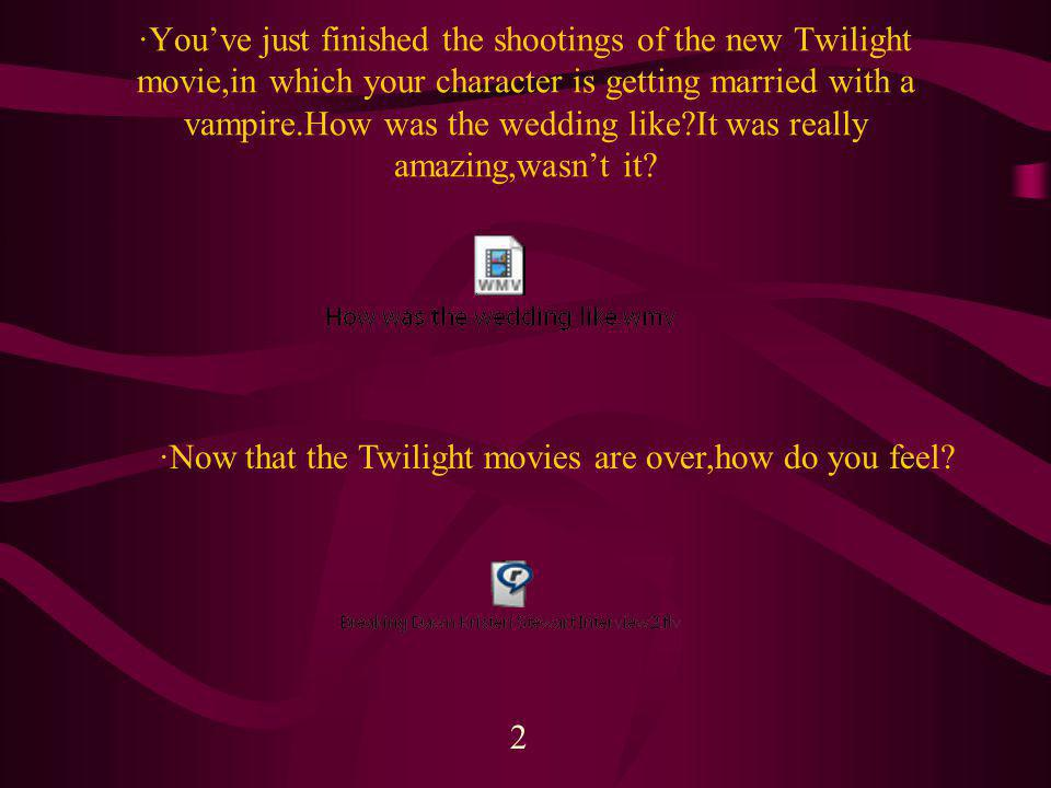 ·Youve just finished the shootings of the new Twilight movie,in which your character is getting married with a vampire.How was the wedding like It was really amazing,wasnt it.