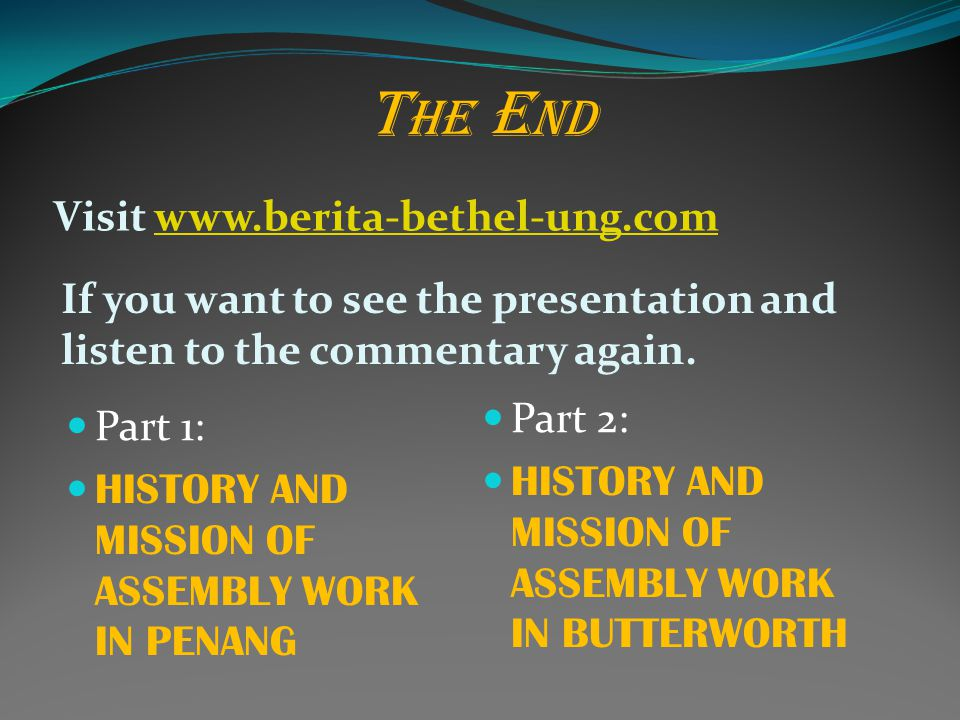 T HE E ND Visit www.berita-bethel-ung.comwww.berita-bethel-ung.com If you want to see the presentation and listen to the commentary again.