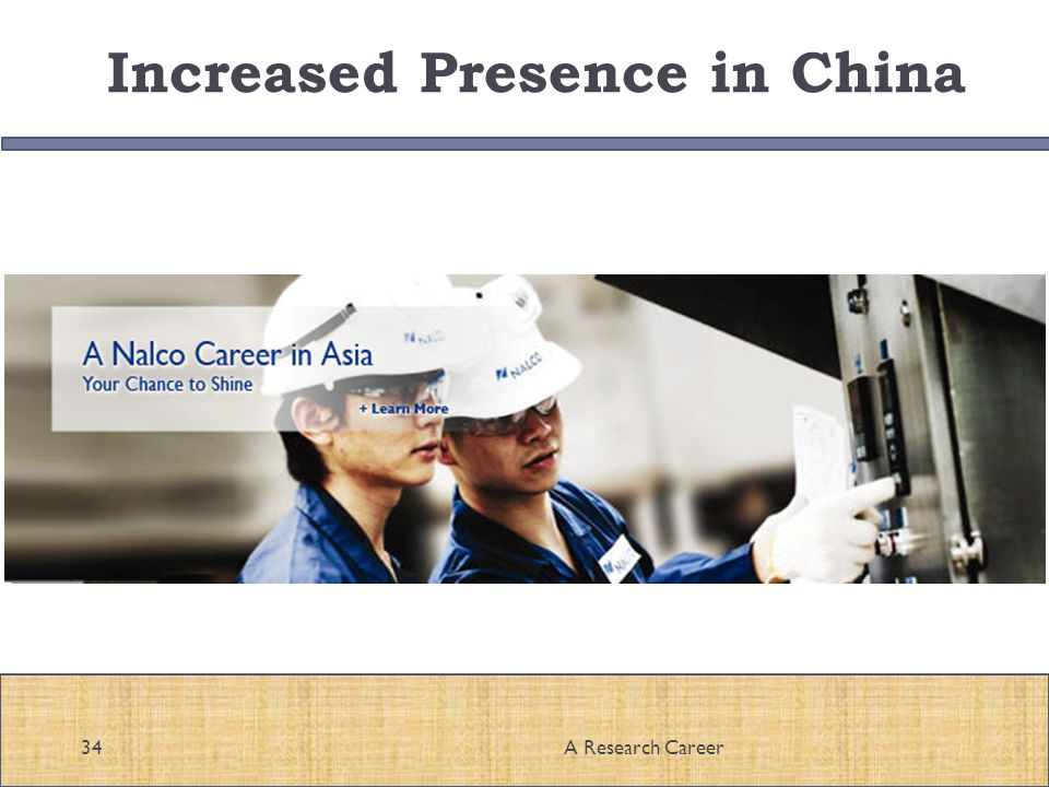 Increased Presence in China 34A Research Career