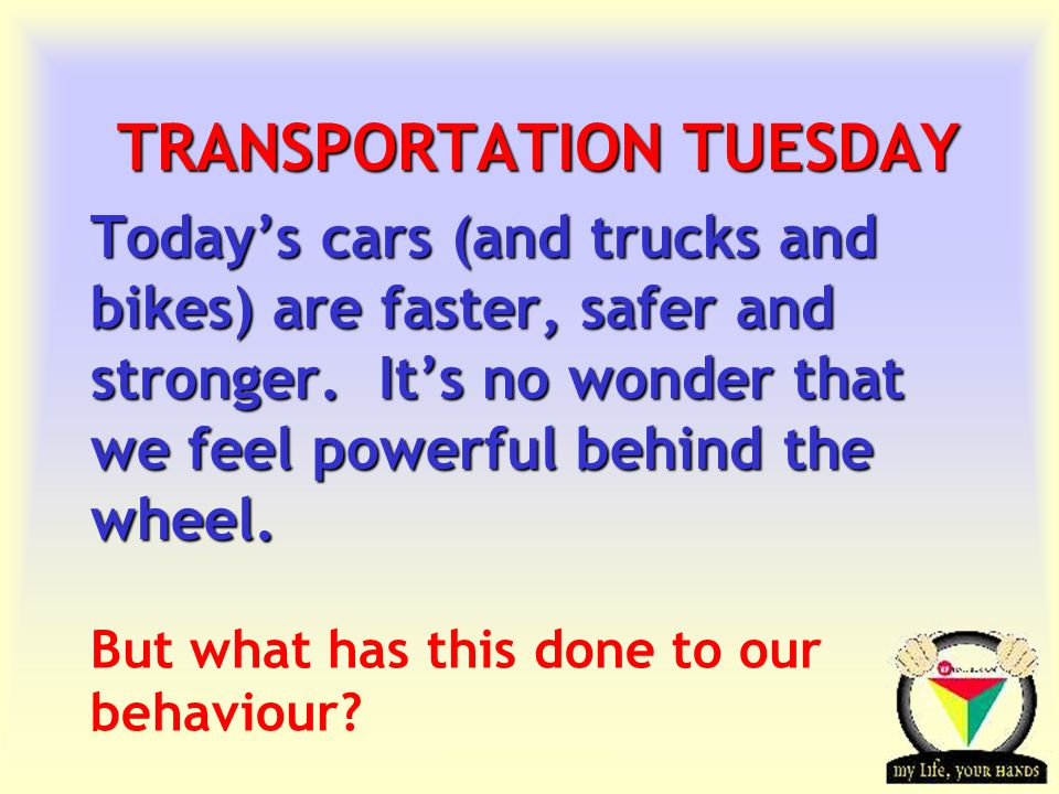 Transportation Tuesday TRANSPORTATION TUESDAY Todays cars (and trucks and bikes) are faster, safer and stronger.